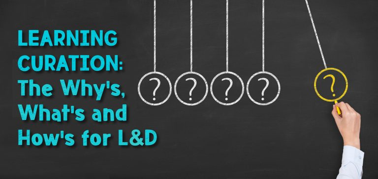 Learning Curation:  The Why's, What's, and How's for L&D