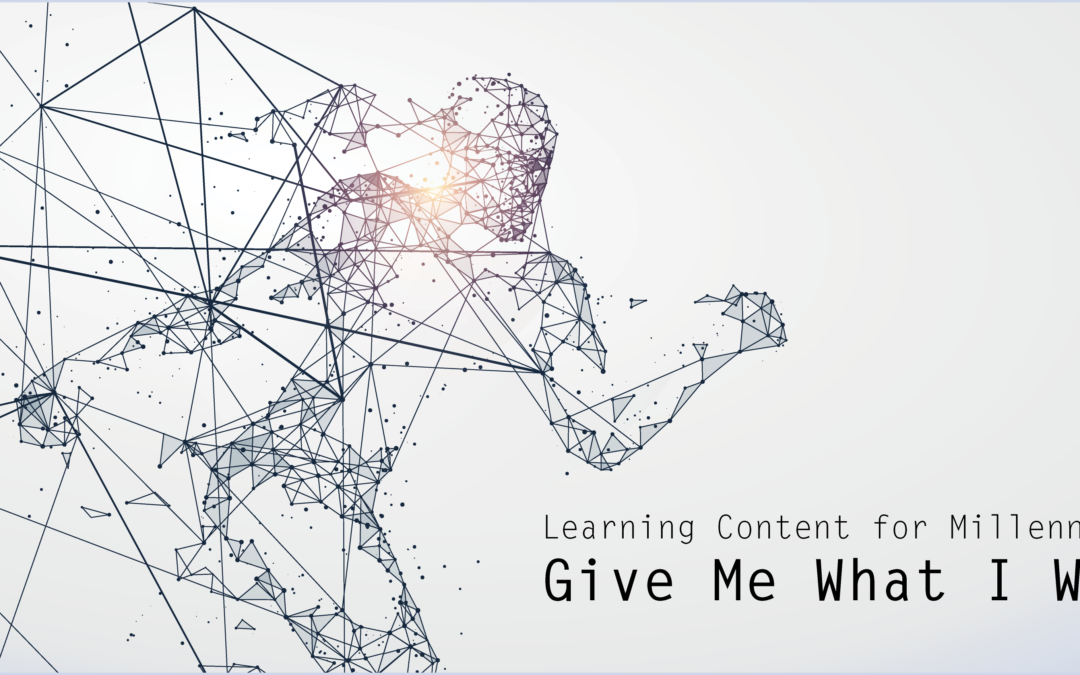 Learning Content for Millennials – Give Me What I Want