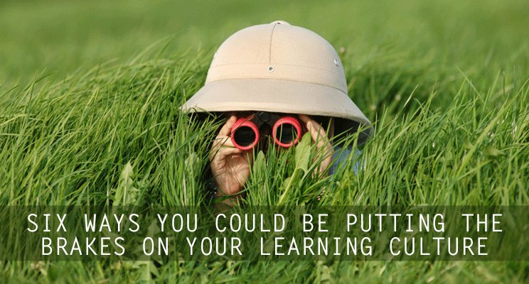 Six Ways You Could be Putting the Brakes on Your Learning Culture