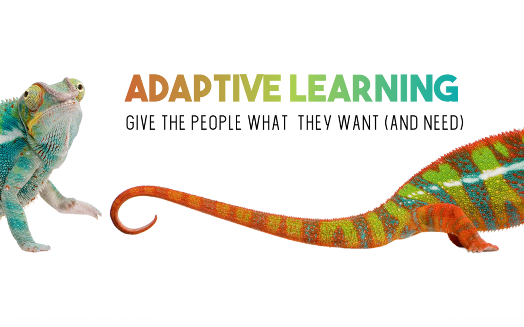 Adaptive Learning: Give the people what they want (and need)